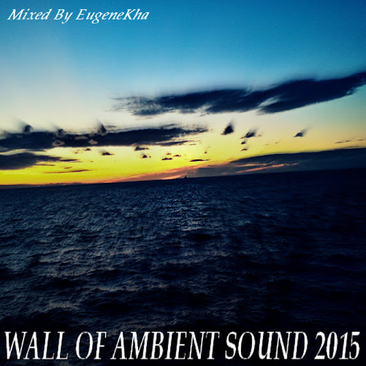 [45E044-2015] WALL OF AMBIENT SOUND 2015, by Various Artists (Mixed by EugeneKha)