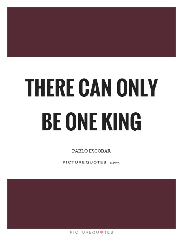 There Can Only Be One King Picture Quotes
