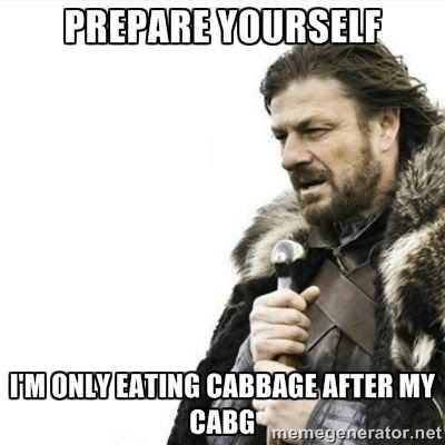 Prepare yourself.  I'm only eating cabbage after my CABG smoking and heart disease humor meme photo.