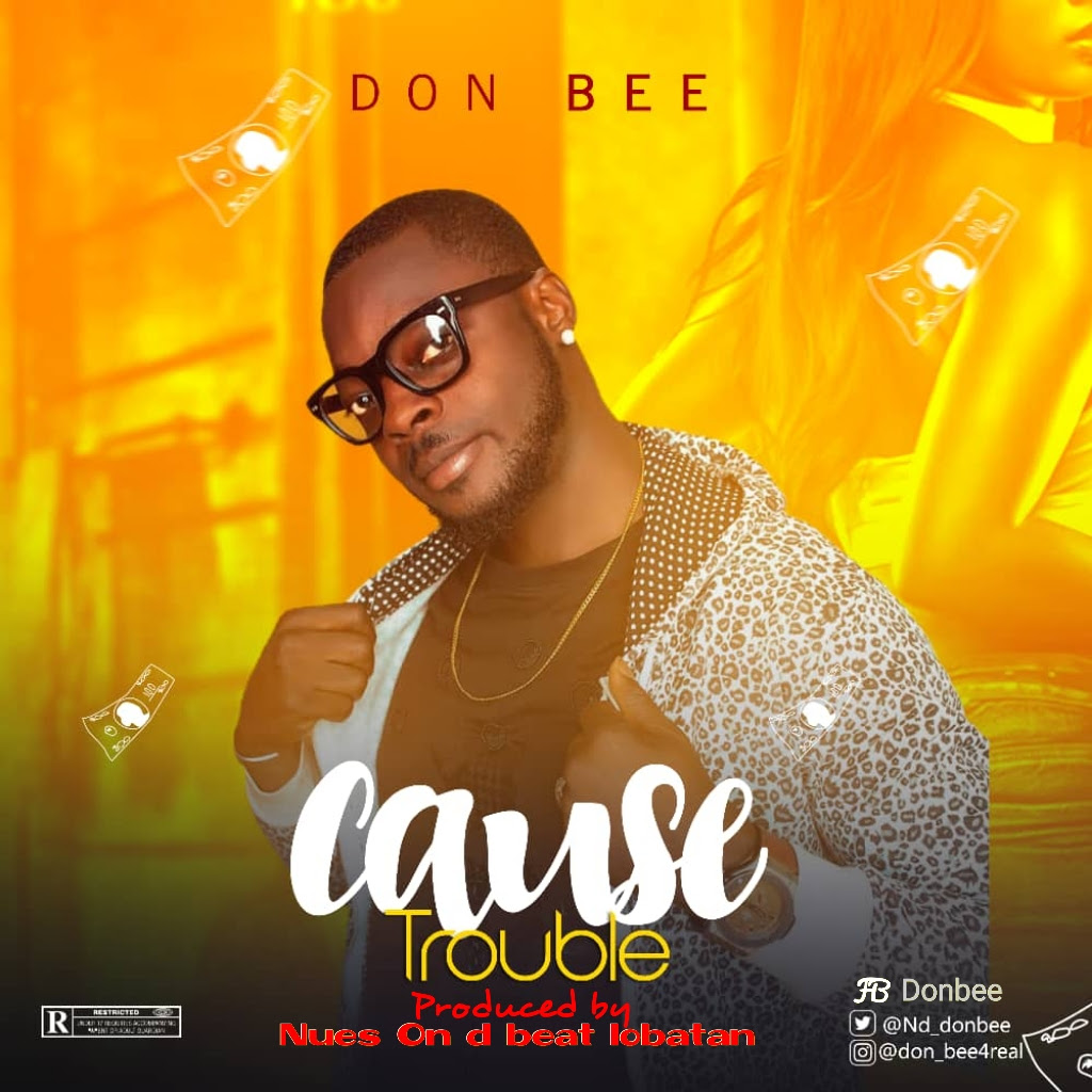 [Music] Don Bee – Cause Trouble