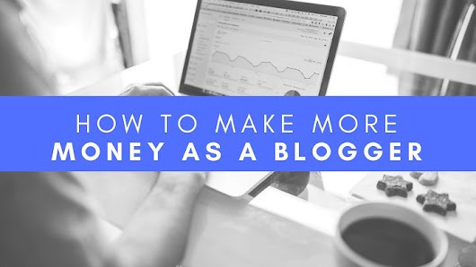 9 Ways to Make More Money as a Blogger - Google SEO Trends