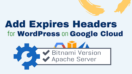 Add Expires Headers for WordPress on Google Cloud (Bitnami) – One Page Zen