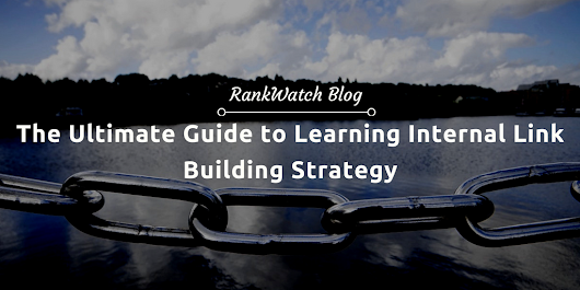 The Ultimate Guide to Learning Internal Link Building Strategy | RankWatch Blog
