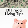 101 Frugal Living Tips and Money Saving Ideas