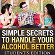 Simple Secrets to Handle Your Alcohol Better: Student's Edition (alcohol addictions recovery Book 1) - Kindle edition by Douglas Setter, Pro ebook covers, Melody Owen. Health, Fitness & Dieting Kindle eBooks @ Amazon.com.