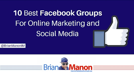 10 Best Facebook Groups For Online Marketing and Social Media - Brian Manon