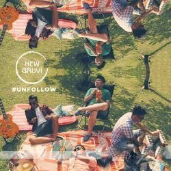 Lirik New Gruvi - Unfollow