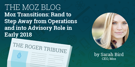 Moz Transitions: Rand to Step Away from Operations and into Advisory Role in Early 2018