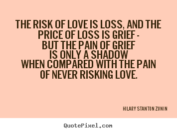 Diy Photo Quotes About Love The Risk Of Love Is Loss And The