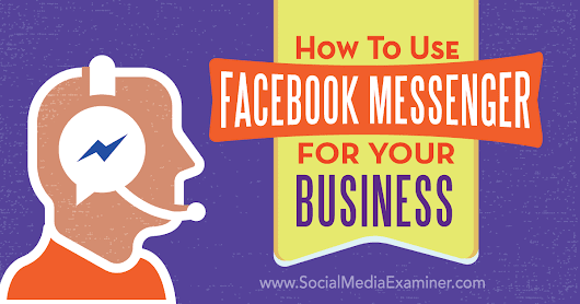 How to Use Facebook Messenger for Your Business : Social Media Examiner
