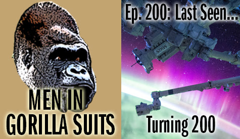 Men in Gorilla Suits Ep. 200: Last Seen…Turning 200