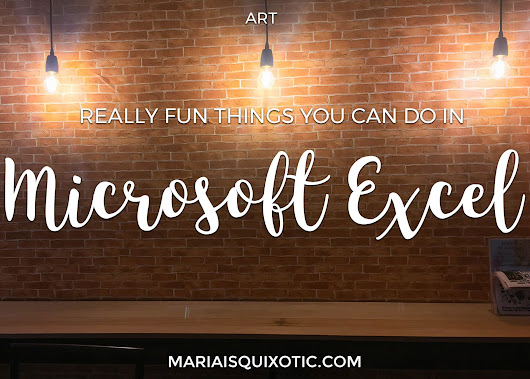 Really Fun Things you can do in Microsoft Excel | Mariaisquixotic