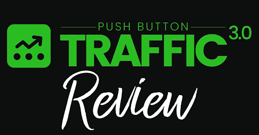 Push Button Traffic 3.0 Review - Traffic in 45 Seconds or Less?