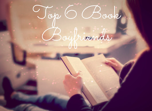 Top 6 Book Boyfriends to Make You Swoon