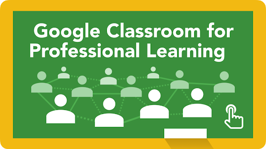 Google Classroom for Professional Learning