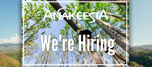 Anakeesta Now Hiring In Preparation for August 2017 Opening - Hometown Sevier