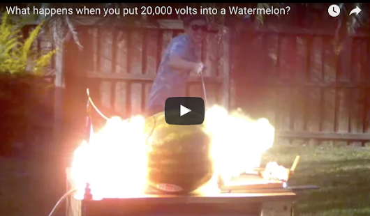20,000 volts meets Watermelon