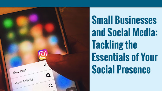 Small Businesses and Social Media: Tackling the Essentials of Your Social Presence