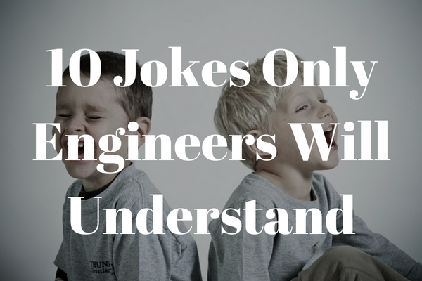 10 Jokes Only Engineers Will Find Funny Newengineercom