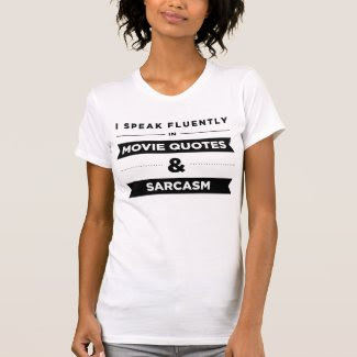 I Speak Fluently in Movie Quotes and Sarcasm T Shirt