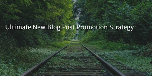 Ultimate New Blog Post Promotion Strategy