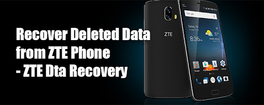 Recover Deleted Data from ZTE Phone - ZTE Data Recovery