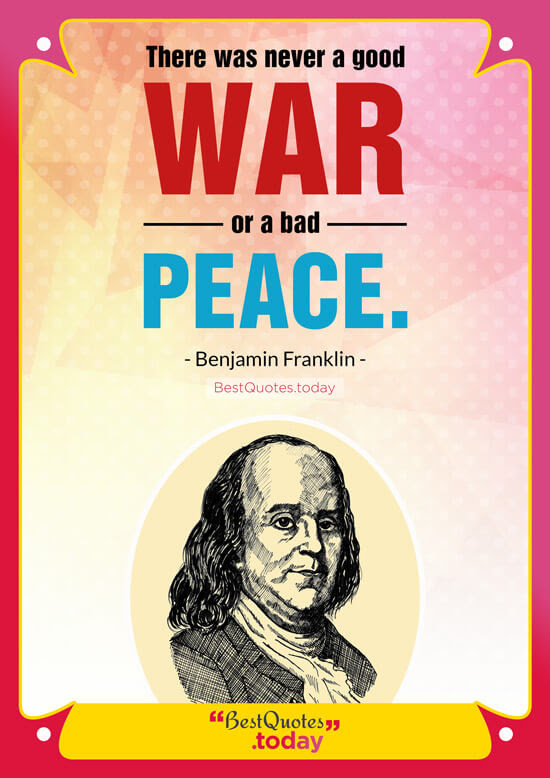 Best Quotes Today There Was Never A Good War Or A Bad Peace