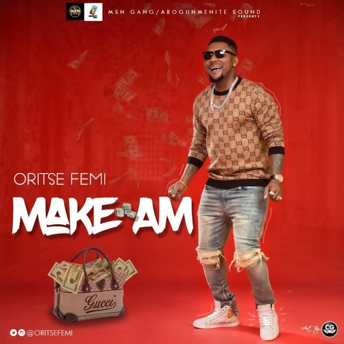 [Music] Oritse Femi – Make Am