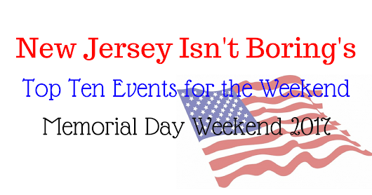 New Jersey Events for Memorial Day Weekend - New Jersey Isn't Boring