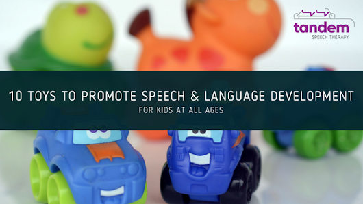 10 Toys to Promote Speech & Language Development • Tandem Speech Therapy