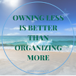 OWNING LESS IS BETTER THAN ORGANIZING MORE - DETAILS Organizing it All