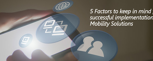 5 Factors to Keep in Mind for Successful Implementation of Mobility Solutions
