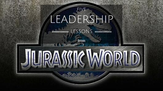REEL Leadership: Five Leadership Lessons from Jurassic World