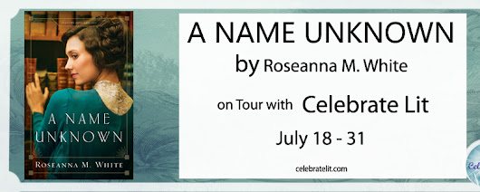 BOOK REVIEW A Name Unknown By: Roseanna M. White ON TOUR with CELEBRATE LIT