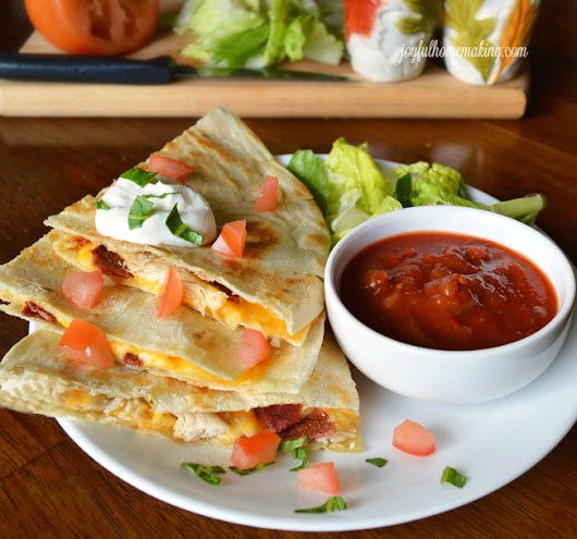 Quesadillas with Chicken and Bacon - Joyful Homemaking