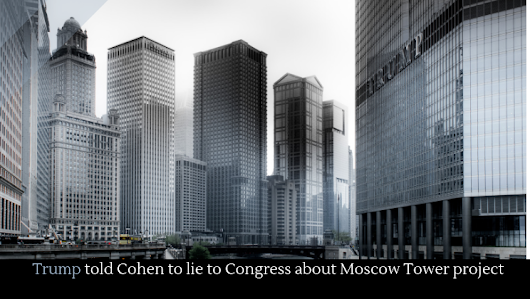 Trump told Cohen to lie to Congress about Moscow Tower project - Alltop Viral