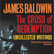 Read an excerpt from The Cross of Redemption: Uncollected Writings by James Baldwin and Randall Kenan