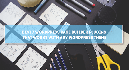 Best 7 WordPress Page Builder Plugins That Work With Any Theme