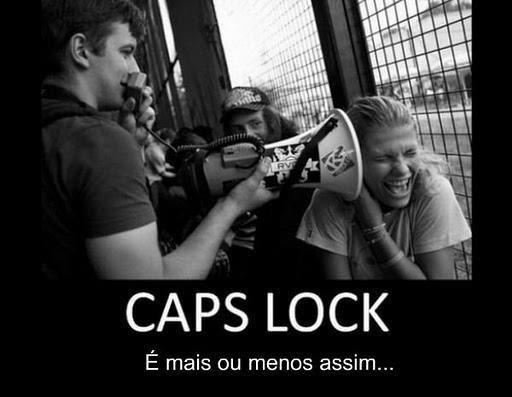 IMAGEM: Caps Lock LIGADO é mais ou menos assim!