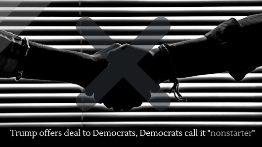 "Trump offers deal to Democrats, Democrats call it ""nonstarter"" - Alltop Viral"