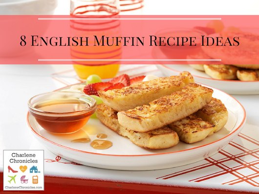 8 English Muffin Recipe Ideas: For Dinner, Snacks and Appetizers - Charlene Chronicles