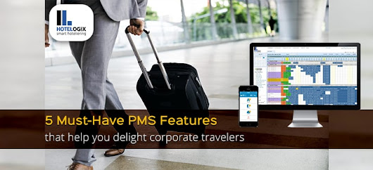 5 Must-Have PMS Features That Help You Delight Corporate Travelers - Hotelogix