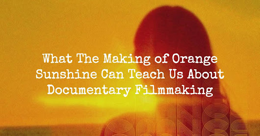 What The Making of Orange Sunshine Can Teach Us About Documentary Filmmaking