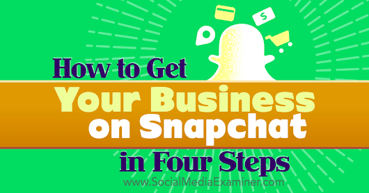 How to Get Your Business on Snapchat in Four Steps : Social Media Examiner