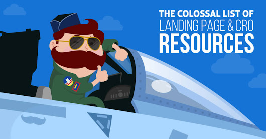 The Colossal List of Landing Page and CRO Resources