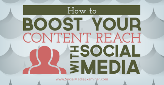 How to Boost Your Content Reach With Social Media