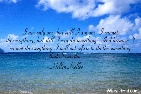 Hellen Keller Quote I Am Only One But Still I Am One I Cannot Do