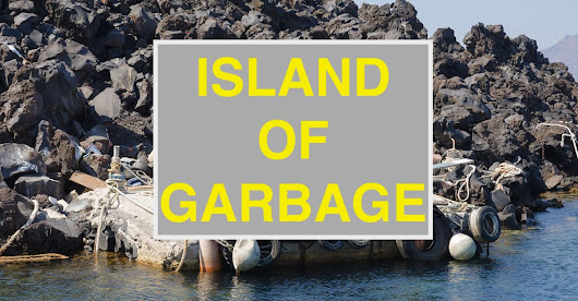 Weekly Rant: Island of Garbage