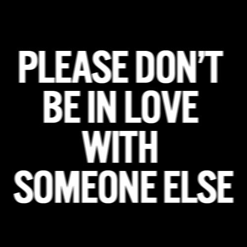 Please Dont Be In Love With Someone Else Pictures Photos And