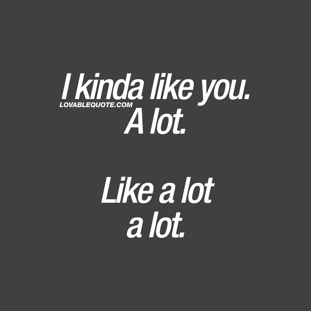 I Like You Quote I Kinda Like You A Lot Like A Lot A Lot